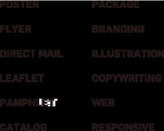 POSTER,FLYER,DIRECT MAIL,LEAFLET,PAMPHILET,CATALOG,PACKAGE,BRANDING,ILLUSTRATION,COPYWRITING,WEB,RESPONSIVE